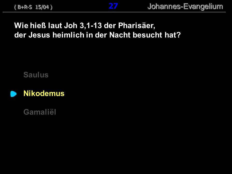 Saulus Nikodemus Gamaliël Wie hieß laut Joh 3,1-13 der Pharisäer, der Jesus heimlich in der Nacht besucht hat? ( B+R-S 15/04 ) Johannes-Evangelium ( B