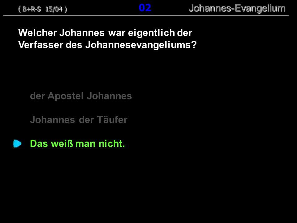 der Apostel Johannes Johannes der Täufer Das weiß man nicht. Welcher Johannes war eigentlich der Verfasser des Johannesevangeliums? ( B+R-S 15/04 ) Jo