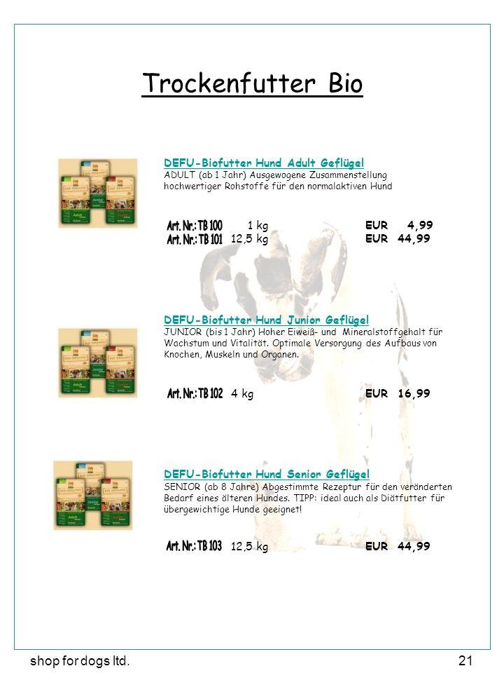 shop for dogs ltd.21 Trockenfutter Bio DEFU-Biofutter Hund Adult Geflügel ADULT (ab 1 Jahr) Ausgewogene Zusammenstellung hochwertiger Rohstoffe für den normalaktiven Hund 1 kgEUR 4,99 12,5 kgEUR 44,99 DEFU-Biofutter Hund Junior Geflügel JUNIOR (bis 1 Jahr) Hoher Eiweiß- und Mineralstoffgehalt für Wachstum und Vitalität.