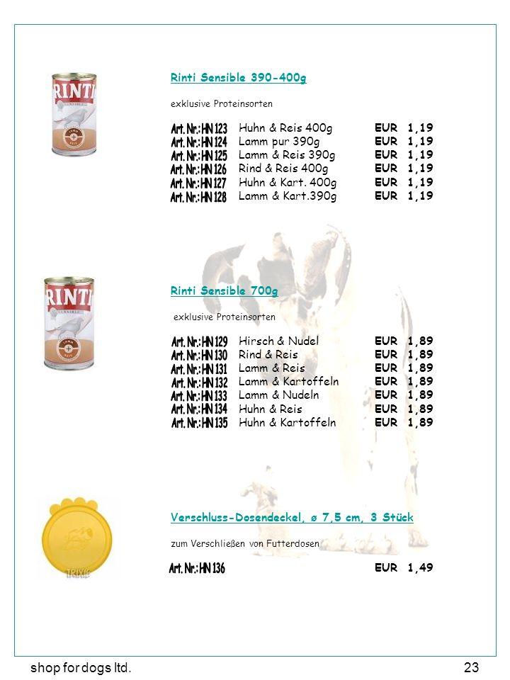 shop for dogs ltd.23 Rinti Sensible 390-400g exklusive Proteinsorten Huhn & Reis 400gEUR 1,19 Lamm pur 390gEUR 1,19 Lamm & Reis 390gEUR 1,19 Rind & Re