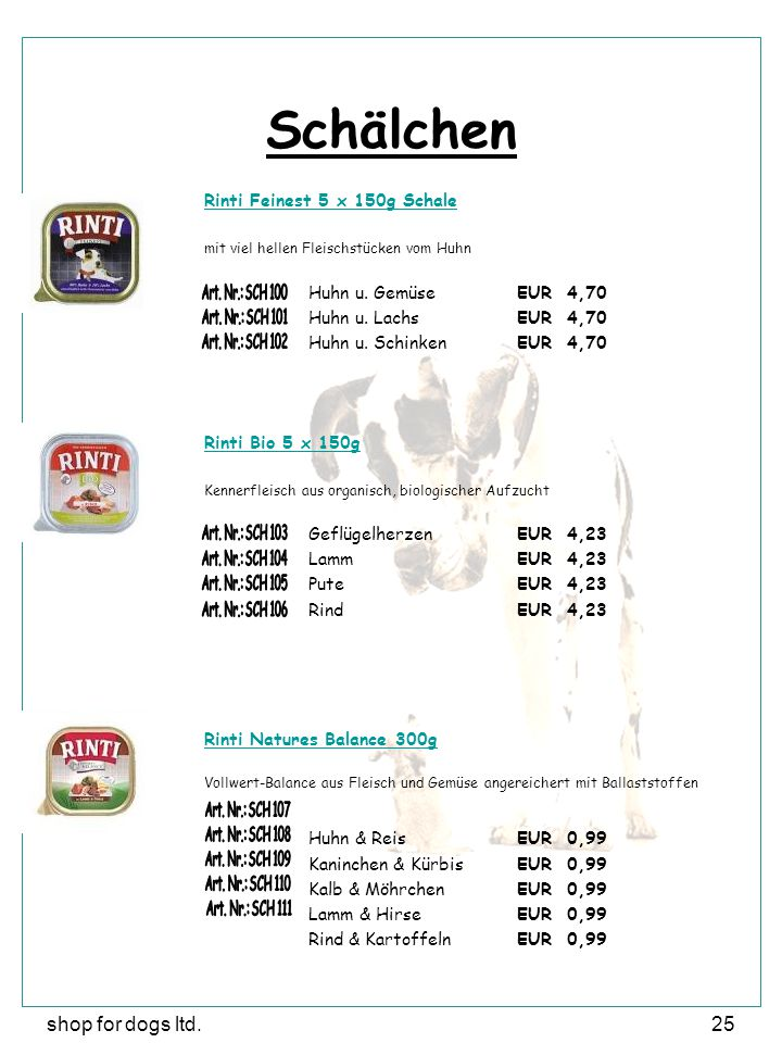 shop for dogs ltd.25 Schälchen Rinti Feinest 5 x 150g Schale mit viel hellen Fleischstücken vom Huhn Huhn u. Gemüse EUR 4,70 Huhn u. LachsEUR 4,70 Huh