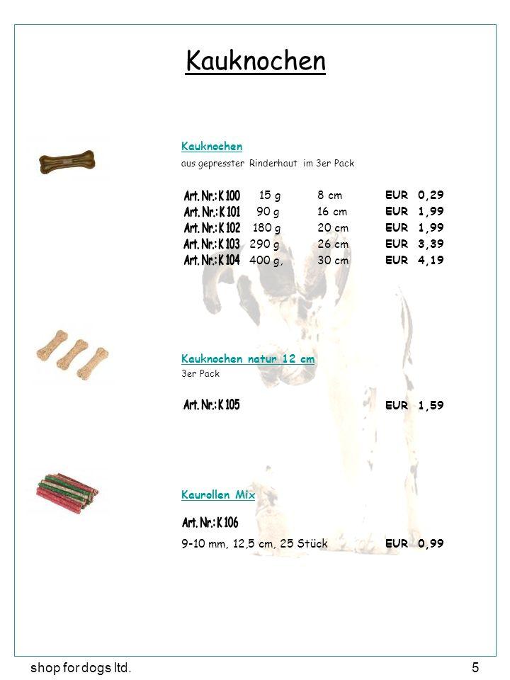 shop for dogs ltd.5 Kauknochen aus gepresster Rinderhaut im 3er Pack 15 g8 cmEUR 0,29 90 g16 cmEUR 1,99 180 g20 cmEUR 1,99 290 g 26 cmEUR 3,39 400 g,3