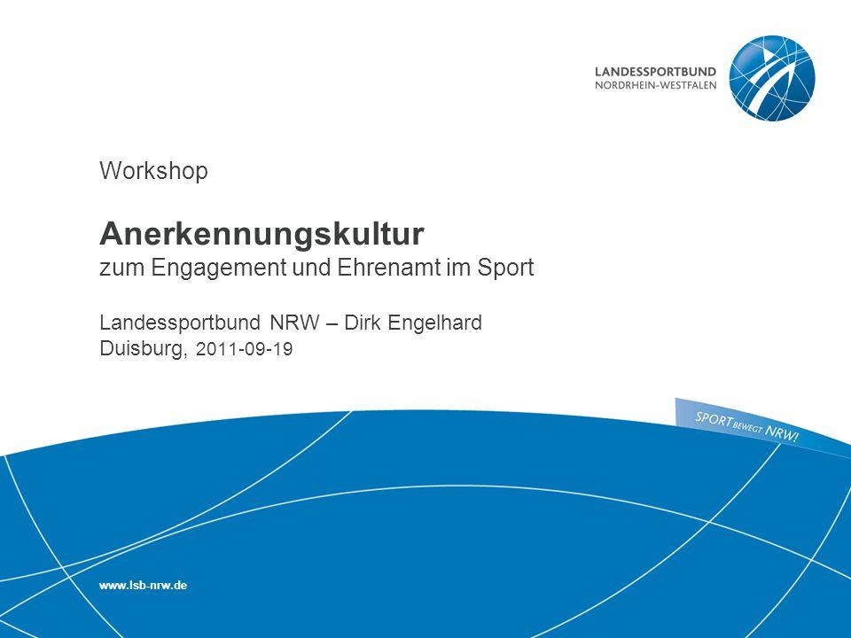 1 | Engagement und Ehrenamt im Sport in NRW 2011 Workshop Anerkennungskultur zum Engagement und Ehrenamt im Sport Landessportbund NRW – Dirk Engelhard