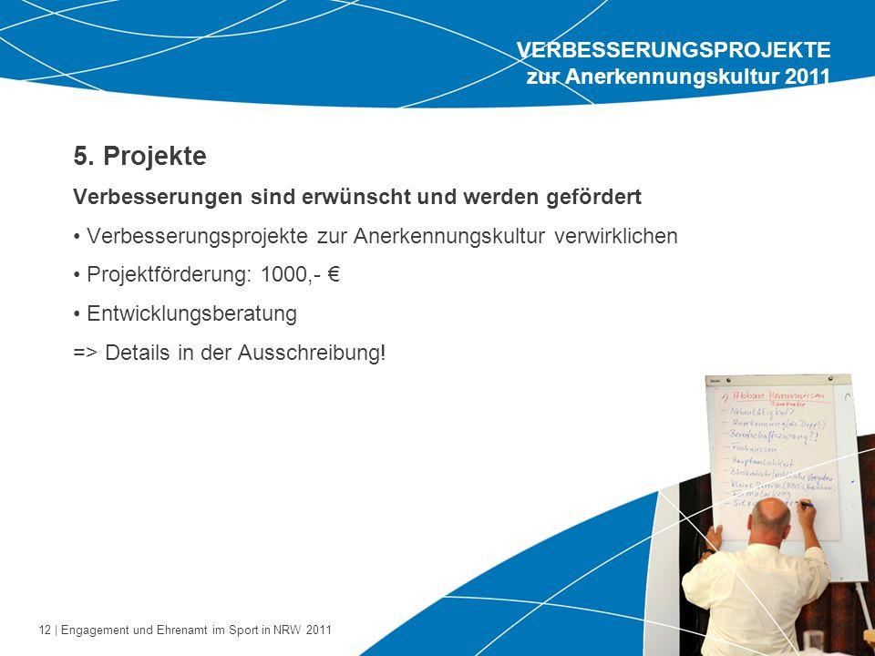 12 | Engagement und Ehrenamt im Sport in NRW 2011 5. Projekte Verbesserungen sind erwünscht und werden gefördert Verbesserungsprojekte zur Anerkennung