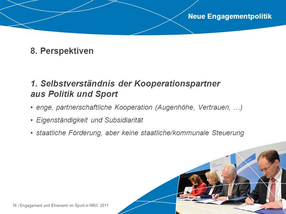 16 | Engagement und Ehrenamt im Sport in NRW 2011 8. Perspektiven 1. Selbstverständnis der Kooperationspartner aus Politik und Sport enge, partnerscha