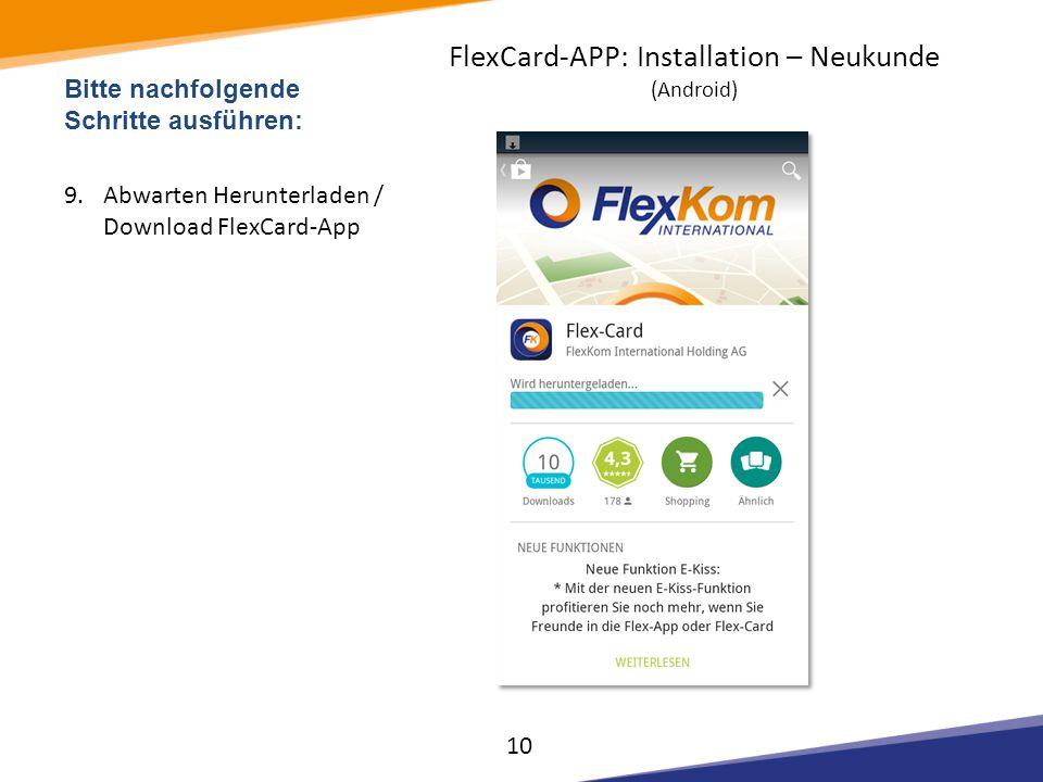 Bitte nachfolgende Schritte ausführen: 9.Abwarten Herunterladen / Download FlexCard-App 10 FlexCard-APP: Installation – Neukunde (Android)
