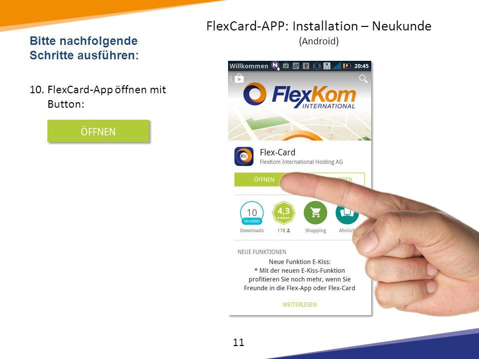 Bitte nachfolgende Schritte ausführen: 10.FlexCard-App öffnen mit Button: 11 FlexCard-APP: Installation – Neukunde (Android)