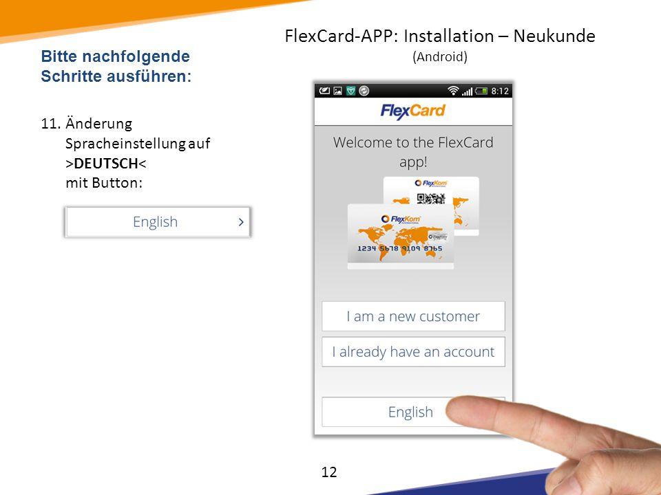 Bitte nachfolgende Schritte ausführen: 11.Änderung Spracheinstellung auf >DEUTSCH< mit Button: 12 FlexCard-APP: Installation – Neukunde (Android)