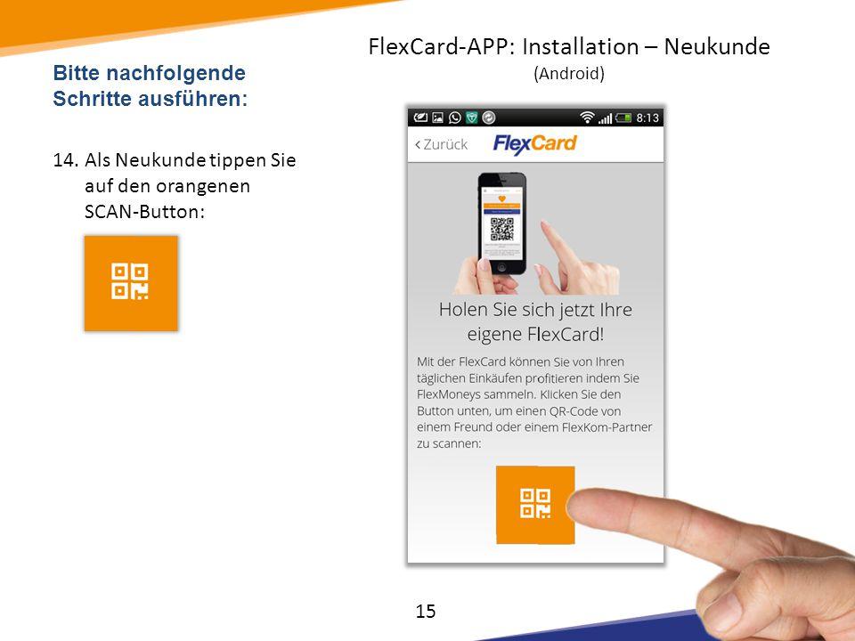 Bitte nachfolgende Schritte ausführen: 14.Als Neukunde tippen Sie auf den orangenen SCAN-Button: 15 FlexCard-APP: Installation – Neukunde (Android)