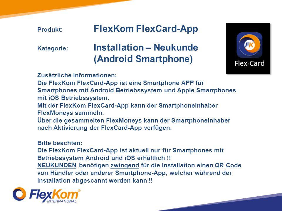 Produkt: FlexKom FlexCard-App Kategorie: Installation – Neukunde (Android Smartphone) Zusätzliche Informationen: Die FlexKom FlexCard-App ist eine Sma