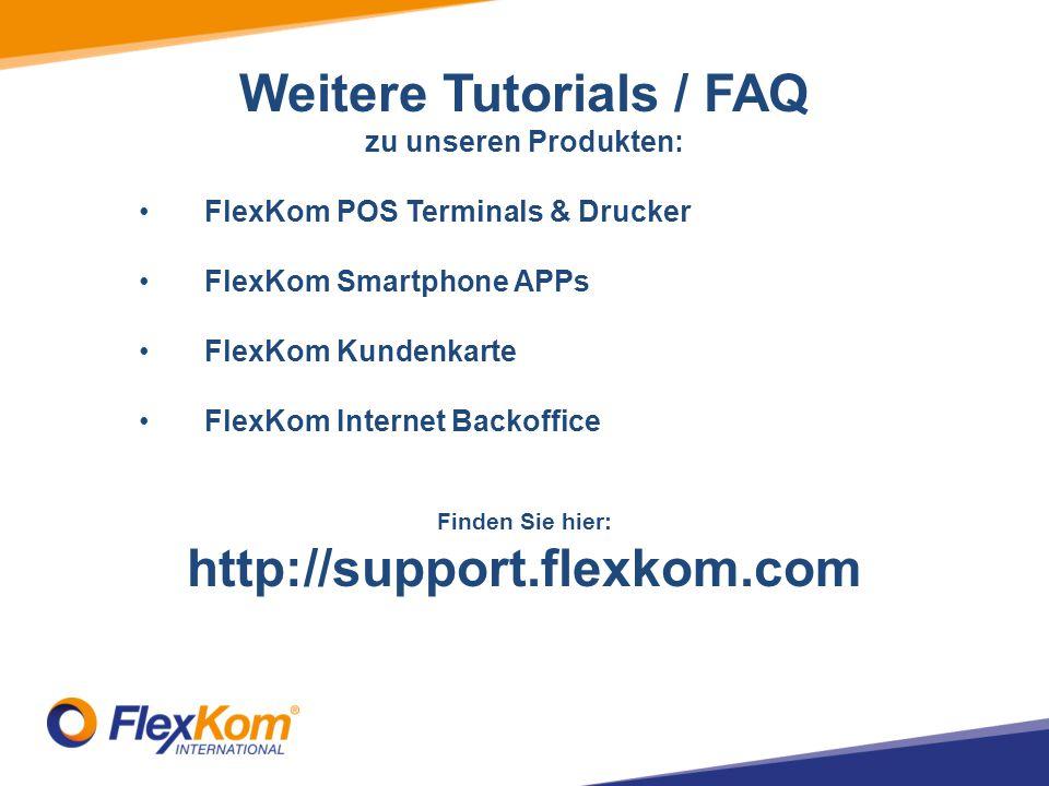 Weitere Tutorials / FAQ zu unseren Produkten: FlexKom POS Terminals & Drucker FlexKom Smartphone APPs FlexKom Kundenkarte FlexKom Internet Backoffice