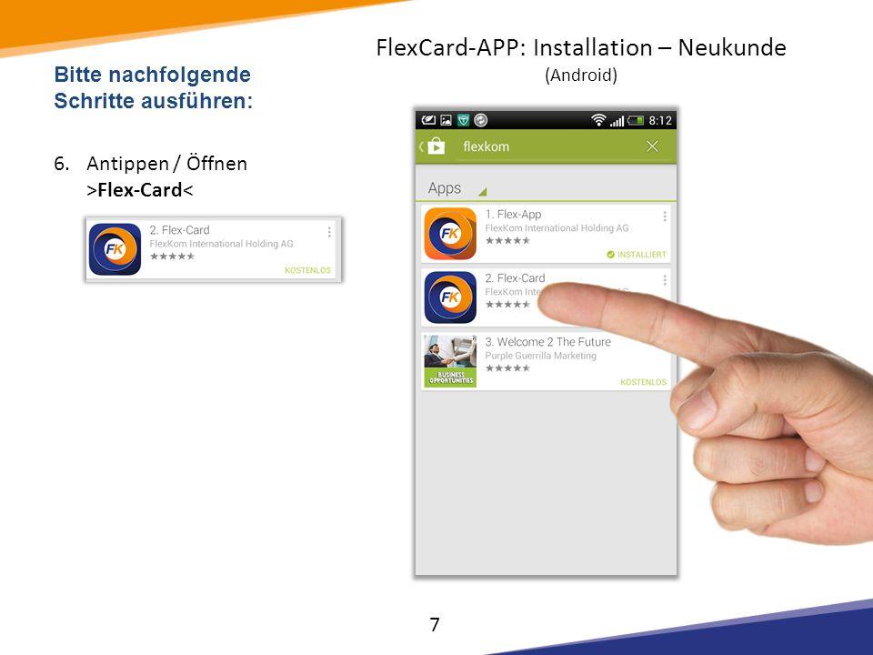 Bitte nachfolgende Schritte ausführen: 19.Ansicht APP – Startseite mit Funktion: – Sammeln – Aktueller Kontostand – E-Kiss Übersicht – Funktion >Karte aktivieren< 20.Als Neukunde tippen Sie auf Button: 18 FlexCard-APP: Installation – Neukunde (Android)