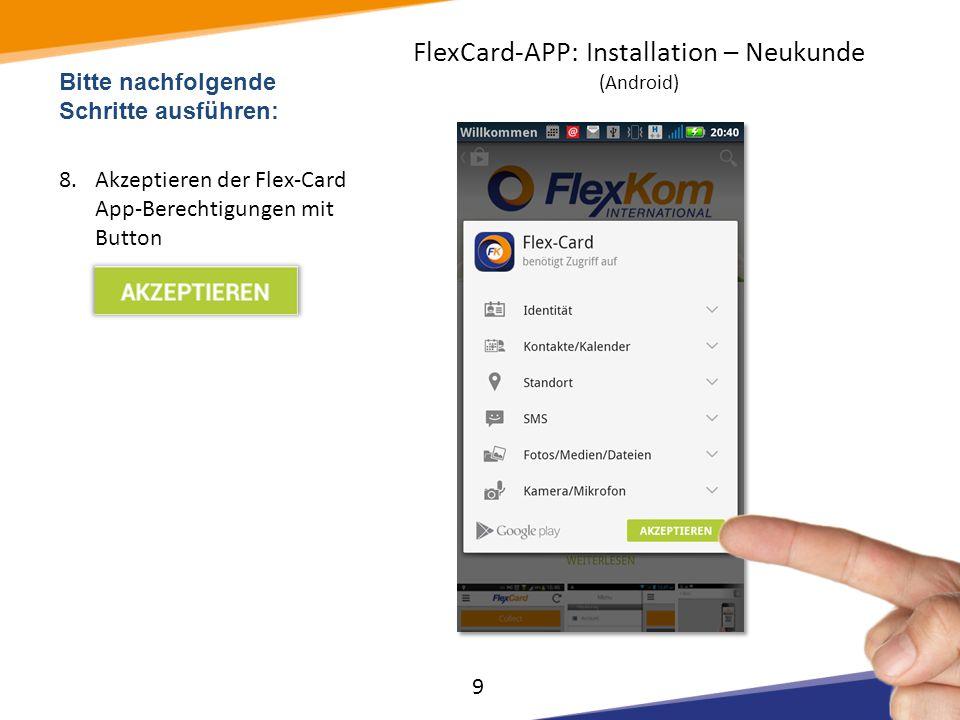 Bitte nachfolgende Schritte ausführen: 8.Akzeptieren der Flex-Card App-Berechtigungen mit Button 9 FlexCard-APP: Installation – Neukunde (Android)