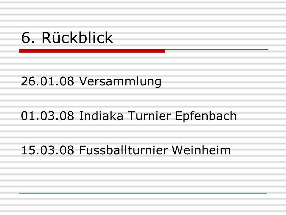 6. Rückblick 26.01.08 Versammlung 01.03.08 Indiaka Turnier Epfenbach 15.03.08 Fussballturnier Weinheim