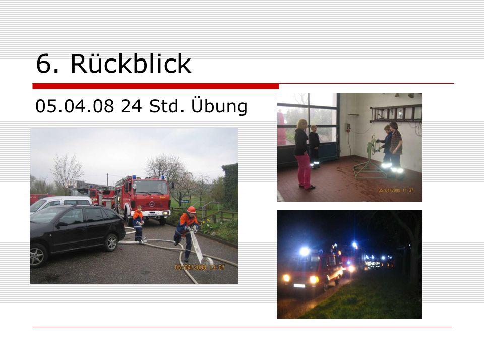 6. Rückblick 05.04.08 24 Std. Übung