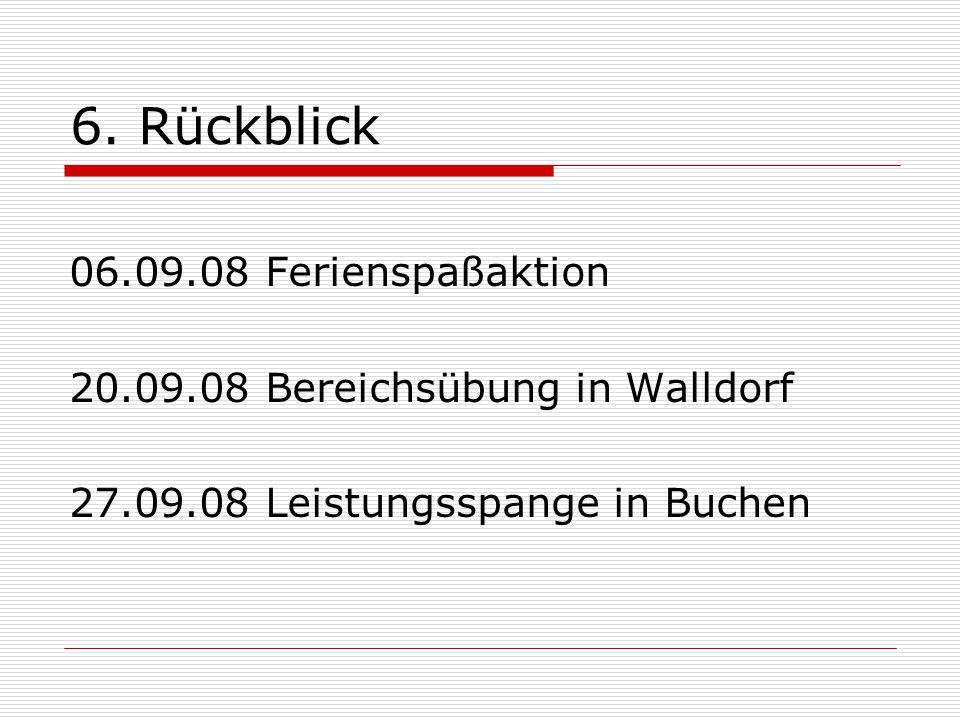 6. Rückblick 06.09.08 Ferienspaßaktion 20.09.08 Bereichsübung in Walldorf 27.09.08 Leistungsspange in Buchen