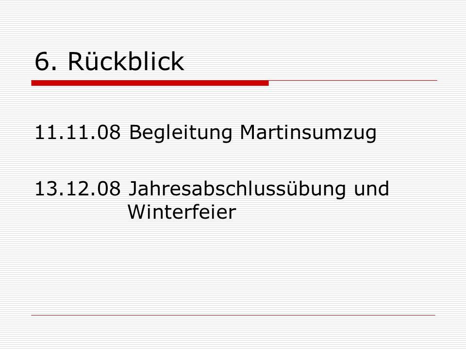 6. Rückblick 11.11.08 Begleitung Martinsumzug 13.12.08 Jahresabschlussübung und Winterfeier