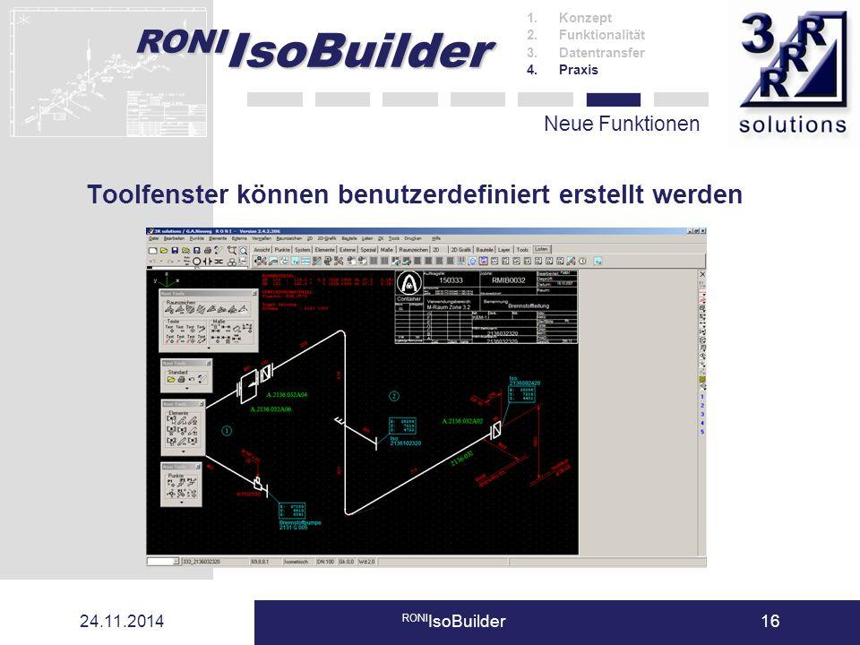 RONI IsoBuilder 24.11.2014 RONI IsoBuilder16 Neue Funktionen Toolfenster können benutzerdefiniert erstellt werden 1.Konzept 2.Funktionalität 3.Datentr