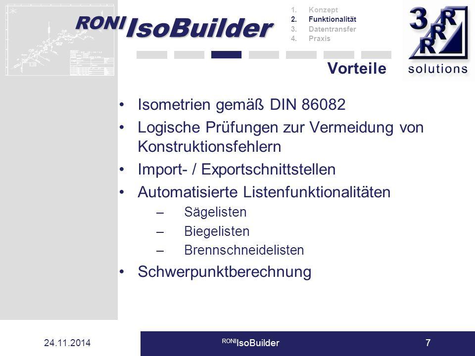 RONI IsoBuilder 24.11.2014 RONI IsoBuilder7 Vorteile Isometrien gemäß DIN 86082 Logische Prüfungen zur Vermeidung von Konstruktionsfehlern Import- / E