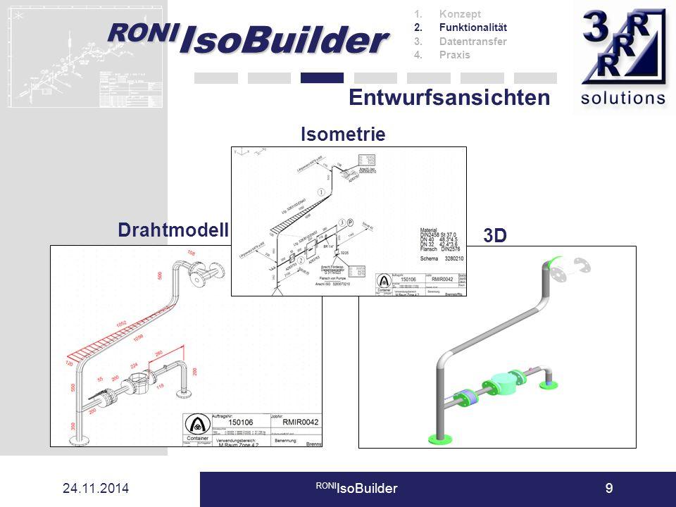 RONI IsoBuilder 24.11.2014 RONI IsoBuilder9 Entwurfsansichten 1.Konzept 2.Funktionalität 3.Datentransfer 4.Praxis Isometrie 3D Drahtmodell