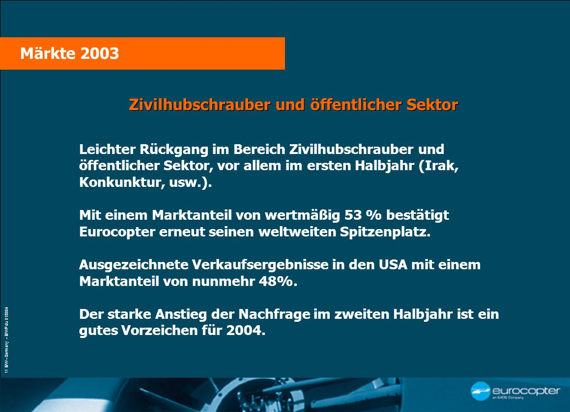 VŒUX À LA PRESSE Paris, le 21 janvier 2004 11 E/W - Germany - E/WP du 01/2004 Zivilhubschrauber und öffentlicher Sektor Leichter Rückgang im Bereich Zivilhubschrauber und öffentlicher Sektor, vor allem im ersten Halbjahr (Irak, Konkunktur, usw.).