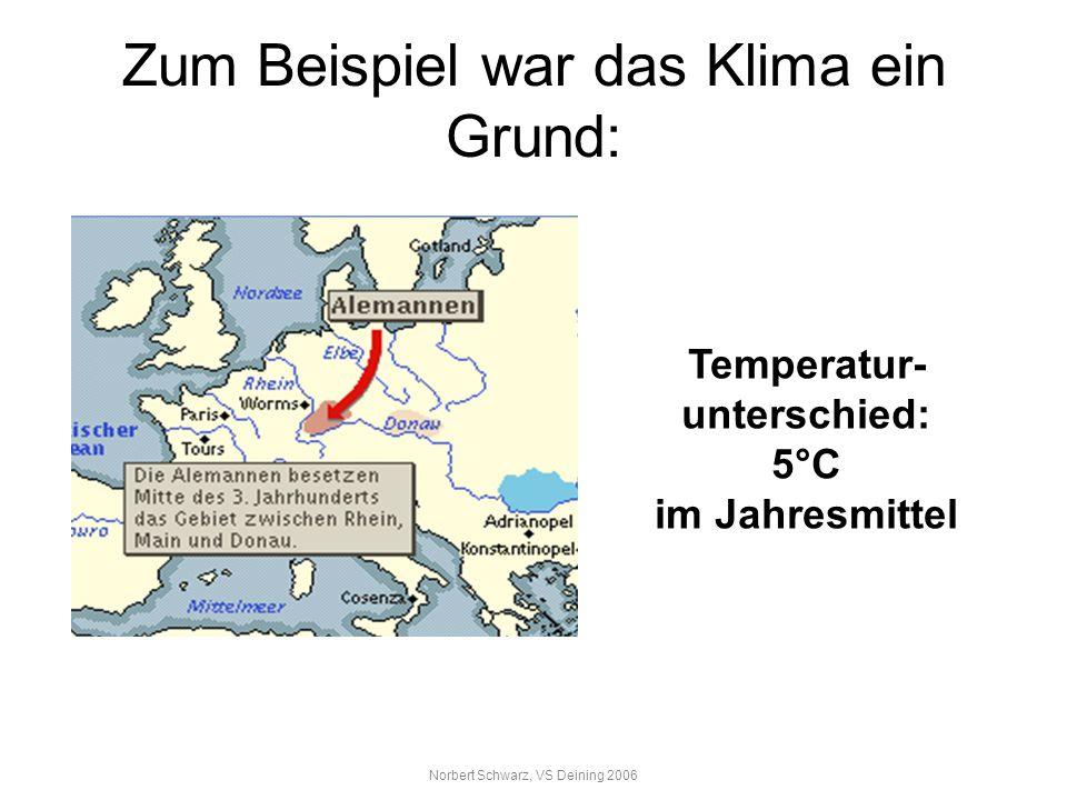 Norbert Schwarz, VS Deining 2006 Zum Beispiel war das Klima ein Grund: Temperatur- unterschied: 5°C im Jahresmittel