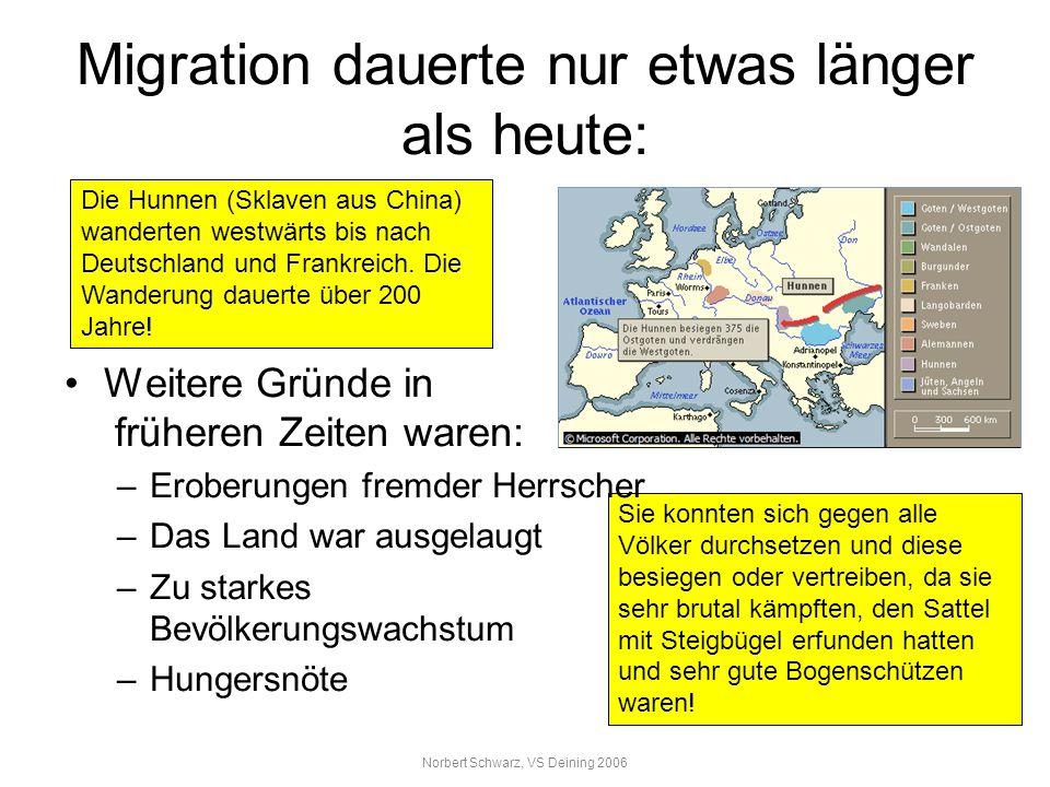 Norbert Schwarz, VS Deining 2006 Sie konnten sich gegen alle Völker durchsetzen und diese besiegen oder vertreiben, da sie sehr brutal kämpften, den S