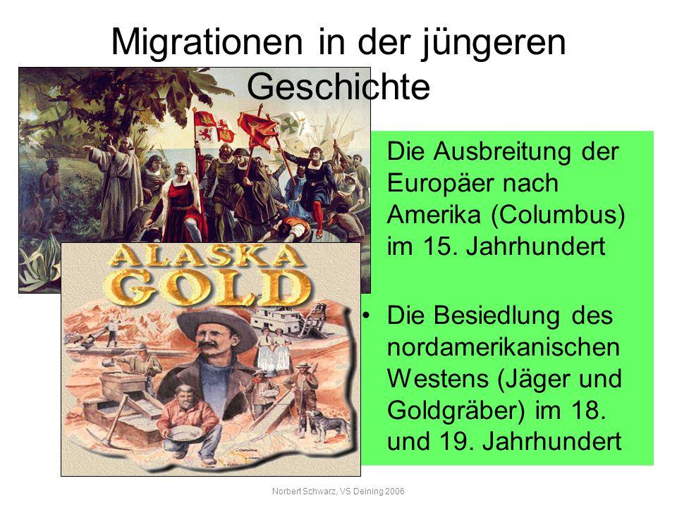 Norbert Schwarz, VS Deining 2006 Gründe hierfür waren: Gier nach Reichtum Wirtschaftliche Not Religiöse Verfolgung Gesellschaftliche Gründe z.B.
