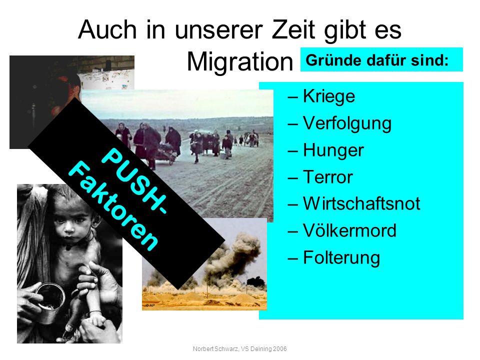 Norbert Schwarz, VS Deining 2006 Auch in unserer Zeit gibt es Migration –Kriege –Verfolgung –Hunger –Terror –Wirtschaftsnot –Völkermord –Folterung PUS