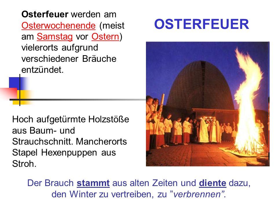 Osterfeuer werden am Osterwochenende (meist am Samstag vor Ostern) vielerorts aufgrund verschiedener Bräuche entzündet.