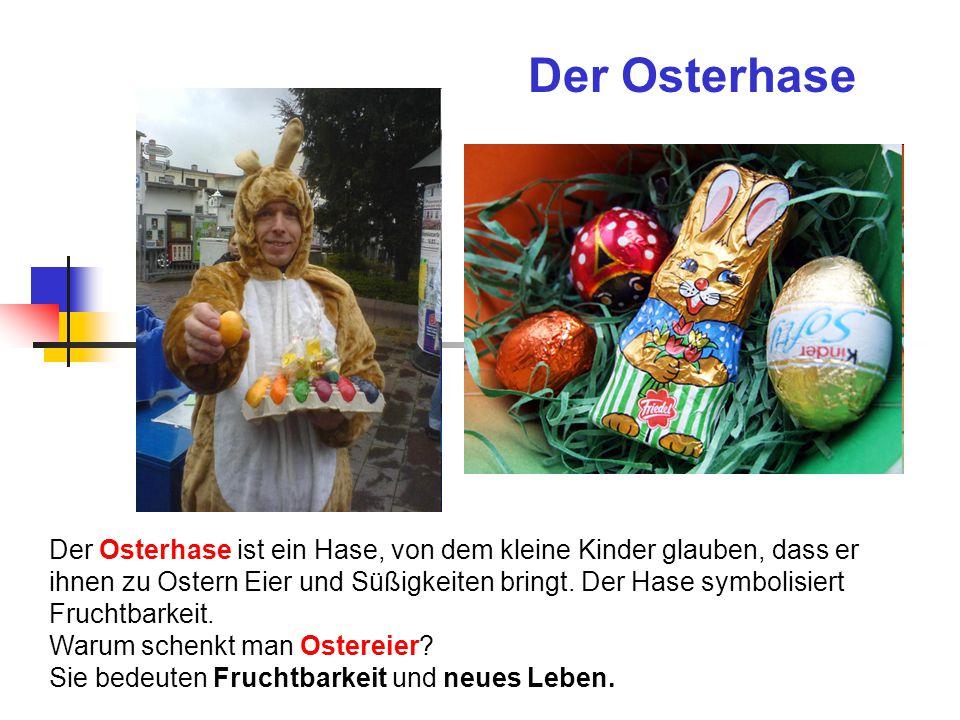 Der Osterhase Der Osterhase ist ein Hase, von dem kleine Kinder glauben, dass er ihnen zu Ostern Eier und Süßigkeiten bringt.