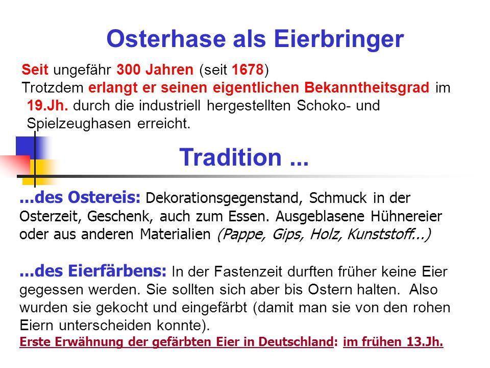 Osterhase als Eierbringer Seit ungefähr 300 Jahren (seit 1678) Trotzdem erlangt er seinen eigentlichen Bekanntheitsgrad im 19.Jh.