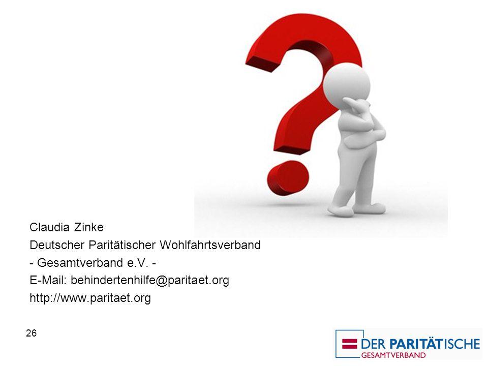26 Claudia Zinke Deutscher Paritätischer Wohlfahrtsverband - Gesamtverband e.V. - E-Mail: behindertenhilfe@paritaet.org http://www.paritaet.org
