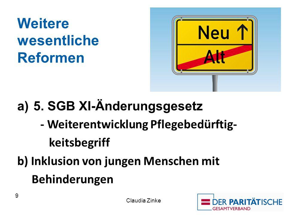 Weitere wesentliche Reformen a)5. SGB XI-Änderungsgesetz - Weiterentwicklung Pflegebedürftig- keitsbegriff b) Inklusion von jungen Menschen mit Behind