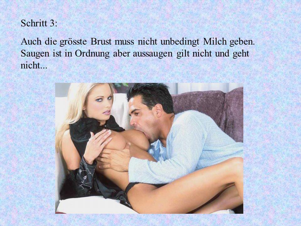 Schritt 3: Auch die grösste Brust muss nicht unbedingt Milch geben. Saugen ist in Ordnung aber aussaugen gilt nicht und geht nicht...
