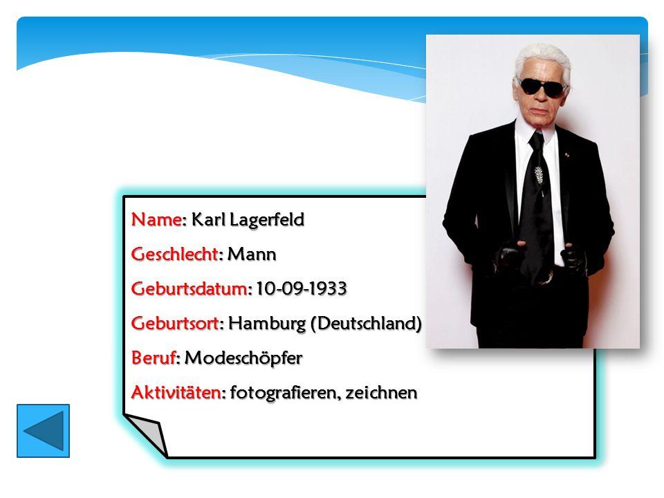 Name: Karl Lagerfeld Geschlecht: Mann Geburtsdatum: 10-09-1933 Geburtsort: Hamburg (Deutschland) Beruf: Modeschöpfer Aktivitäten: fotografieren, zeich