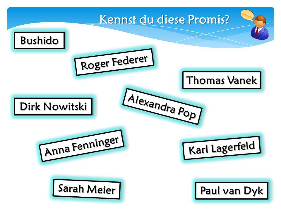 BushidoBushido Karl Lagerfeld Sarah Meier Paul van Dyk Roger Federer Alexandra Pop Anna Fenninger Dirk Nowitski Thomas Vanek Kennst du diese Promis?