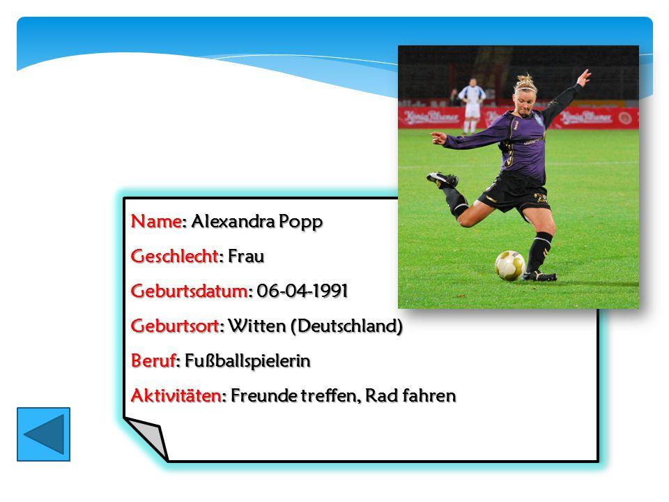 Name: Alexandra Popp Geschlecht: Frau Geburtsdatum: 06-04-1991 Geburtsort: Witten (Deutschland) Beruf: Fußballspielerin Aktivitäten: Freunde treffen,