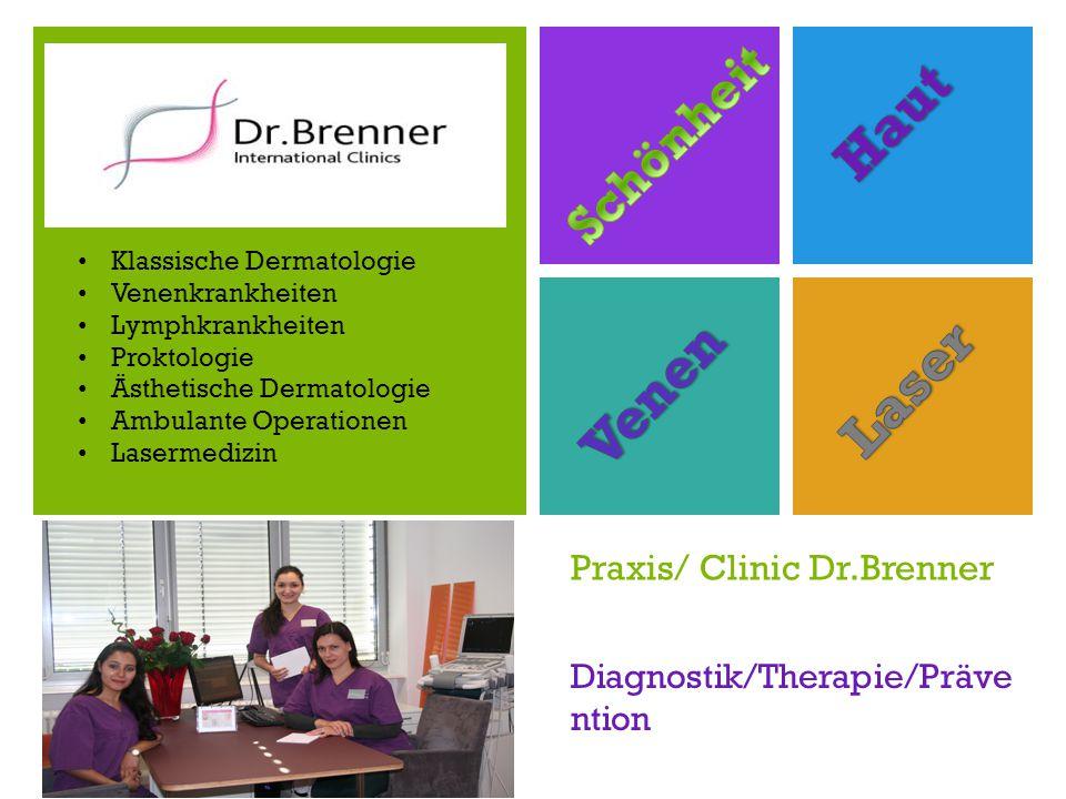 + Praxis/ Clinic Dr.Brenner Diagnostik/Therapie/Präve ntion Klassische Dermatologie Venenkrankheiten Lymphkrankheiten Proktologie Ästhetische Dermatologie Ambulante Operationen Lasermedizin