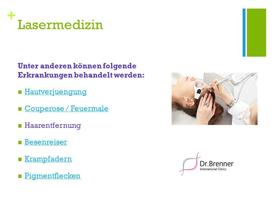 + Lasermedizin Unter anderen können folgende Erkrankungen behandelt werden: Hautverjuengung Couperose / Feuermale Haarentfernung Besenreiser Krampfadern Pigmentflecken