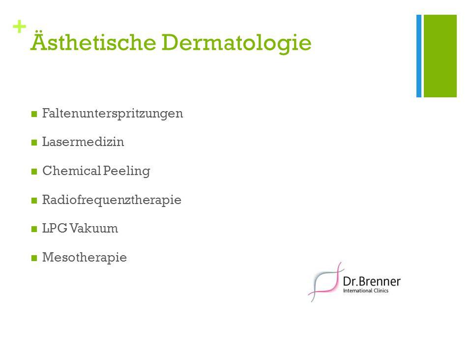 + Ästhetische Dermatologie Faltenunterspritzungen Lasermedizin Chemical Peeling Radiofrequenztherapie LPG Vakuum Mesotherapie