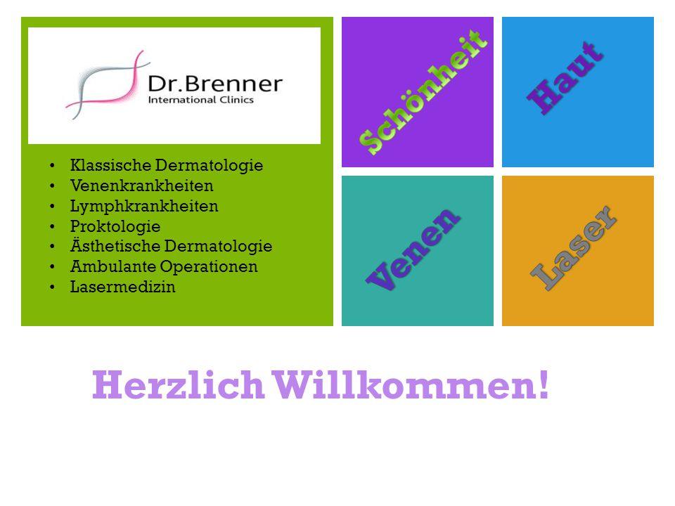 + Klassische Dermatologie Venenkrankheiten Lymphkrankheiten Proktologie Ästhetische Dermatologie Ambulante Operationen Lasermedizin Herzlich Willkomme