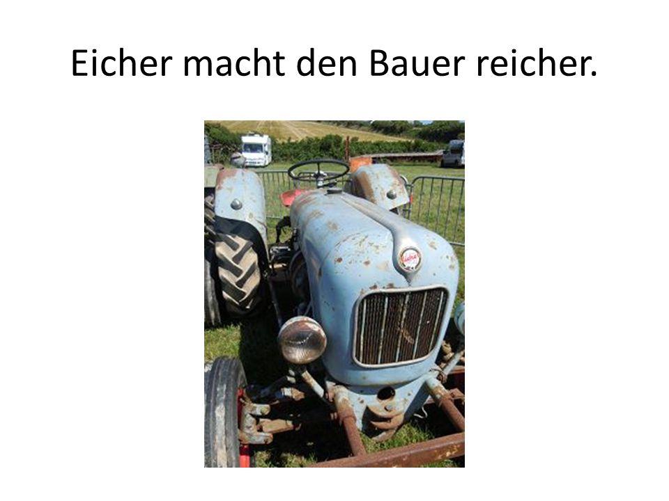 Eicher macht den Bauer reicher.