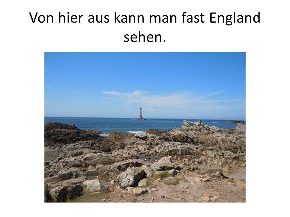 Von hier aus kann man fast England sehen.