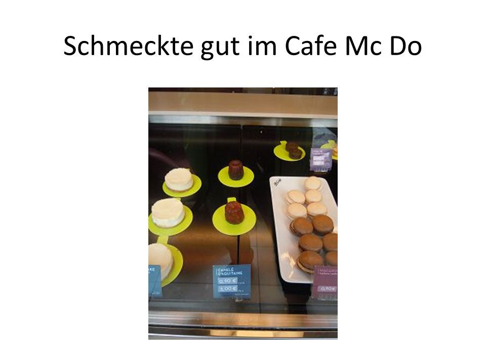 Schmeckte gut im Cafe Mc Do