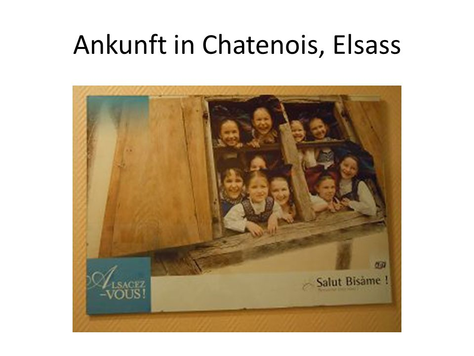 Ankunft in Chatenois, Elsass