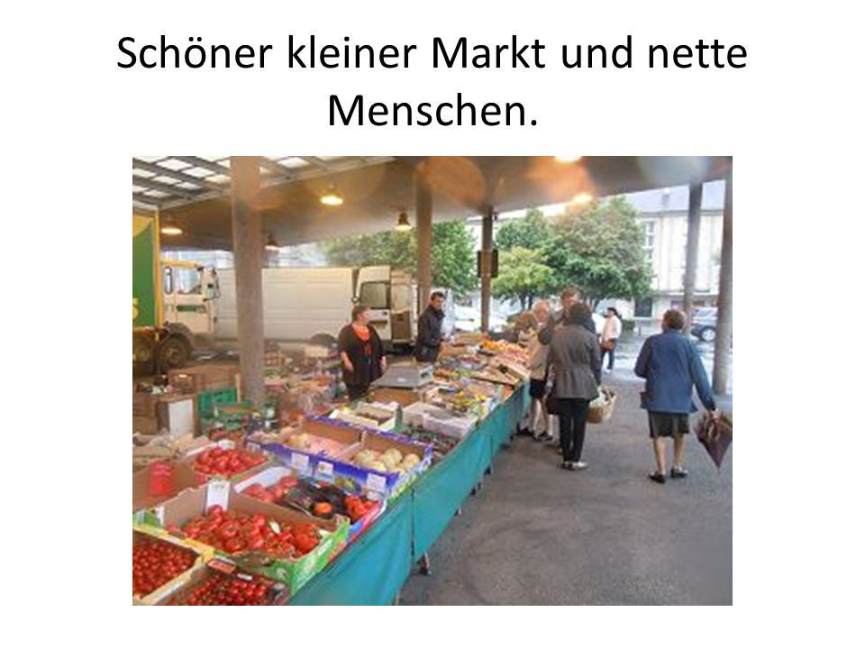 Schöner kleiner Markt und nette Menschen.