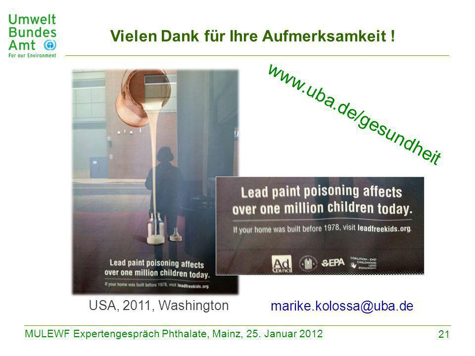 21 MULEWF Expertengespräch Phthalate, Mainz, 25. Januar 2012 USA, 2011, Washington marike.kolossa@uba.de www.uba.de/gesundheit Vielen Dank für Ihre Au