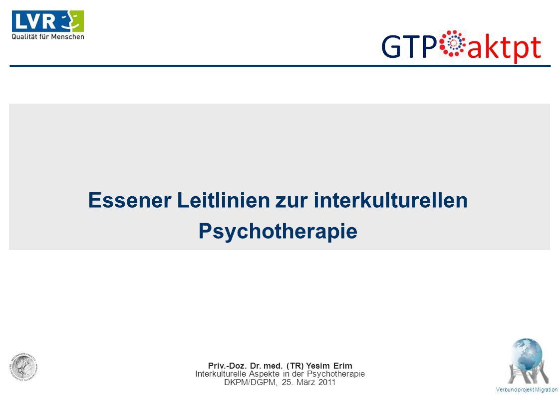 Priv.-Doz. Dr. med. (TR) Yesim Erim Interkulturelle Aspekte in der Psychotherapie DKPM/DGPM, 25. März 2011 Verbundprojekt Migration Essener Leitlinien