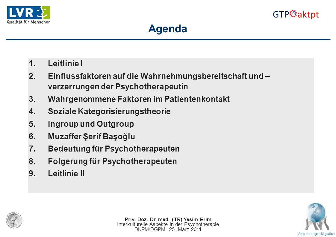 Priv.-Doz. Dr. med. (TR) Yesim Erim Interkulturelle Aspekte in der Psychotherapie DKPM/DGPM, 25. März 2011 Verbundprojekt Migration Agenda 1.Leitlinie